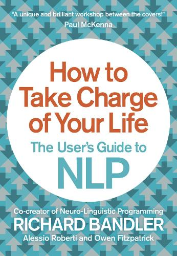 How to Take Charge of Your Life: The User's Guide to NLP (Paperback)