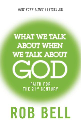 What We Talk About When We Talk About God: Faith for the 21st Century (Paperback)