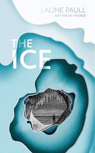 The Ice: A Gripping Thriller for Our Times from the Bailey's Shortlisted Author of the Bees (Hardback)