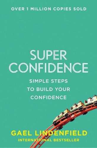 Super Confidence: Simple Steps to Build Your Confidence (Paperback)
