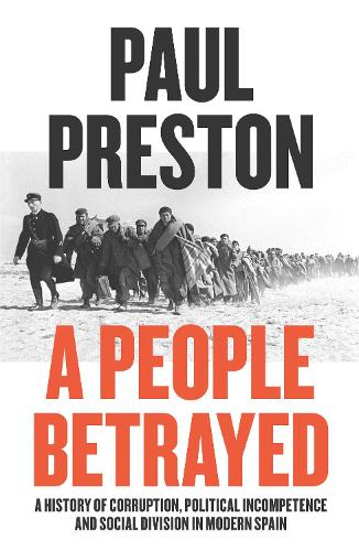 A People Betrayed: A History of Corruption, Political Incompetence and Social Division in Modern Spain 1874-2018 (Paperback)