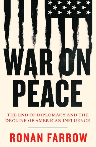 War on Peace: The End of Diplomacy and the Decline of American Influence (Hardback)