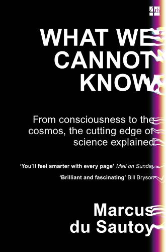 What We Cannot Know: From Consciousness to the Cosmos, the Cutting Edge of Science Explained (Paperback)