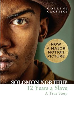 Twelve Years a Slave: A True Story - Collins Classics (Paperback)