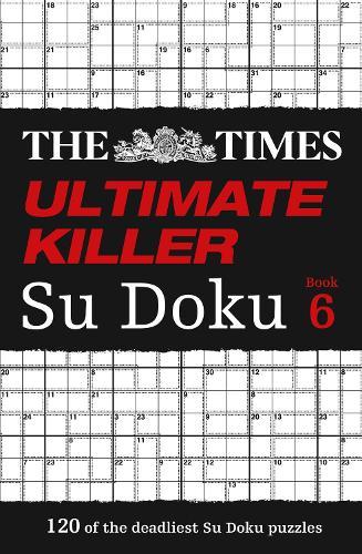 The Times Ultimate Killer Su Doku Book 6: 120 of the Deadliest Su Doku Puzzles (Paperback)