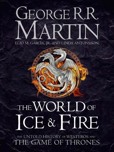 The World of Ice and Fire: The Untold History of Westeros and the Game of Thrones (Hardback)