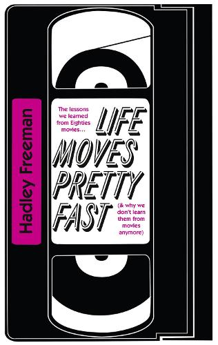 Life Moves Pretty Fast: The Lessons We Learned from Eighties Movies (and Why We Don't Learn Them from Movies Any More) (Paperback)