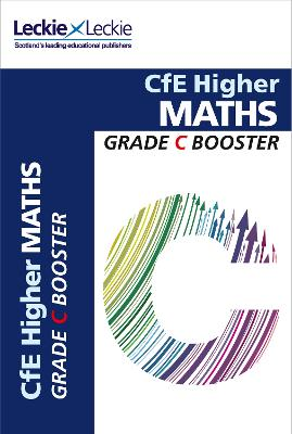 CfE Higher Maths Grade Booster: How to Achieve Your Best - Grade Booster for SQA Exams (Paperback)