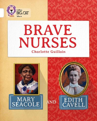 Brave Nurses: Mary Seacole and Edith Cavell: Band 10/White - Collins Big Cat (Paperback)