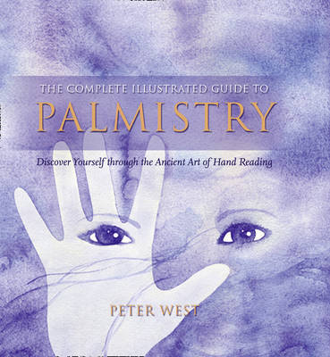 The Complete Illustrated Guide To - Palmistry: Discover Yourself ThroughThe Ancient Art Of Hand Reading - Complete Illustrated Guide (Paperback)