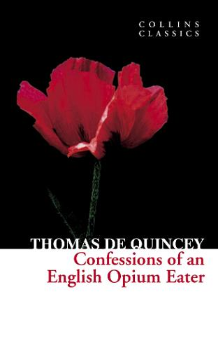 Confessions of an English Opium Eater - Collins Classics (Paperback)