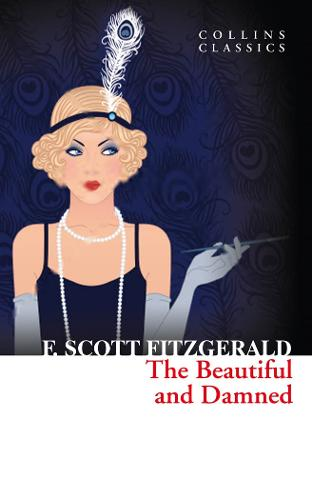 The Beautiful and Damned - Collins Classics (Paperback)