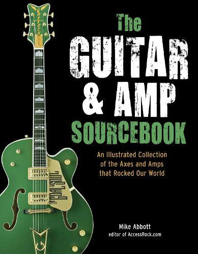 The Guitar and Amp Sourcebook: An Illustrated Collection of the Axes and Amps That Rocked Our World (Hardback)