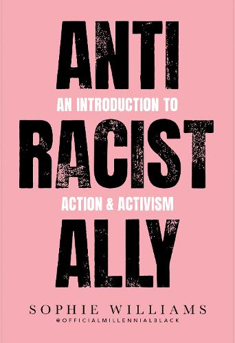 Anti-Racist Ally: An Introduction to Action and Activism (Paperback)