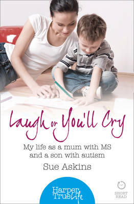 HarperTrue Life - a Short Read - Laugh or You'll Cry: My Life as a Mum with MS and a Son with Autism - HarperTrue Life - A Short Read (Paperback)