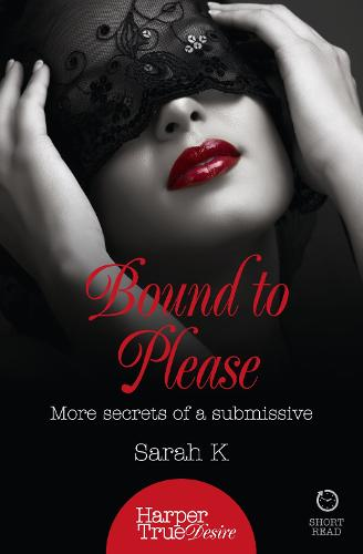 Bound to Please: More Secrets from a Submissive - HarperTrue Desire - A Short Read (Paperback)