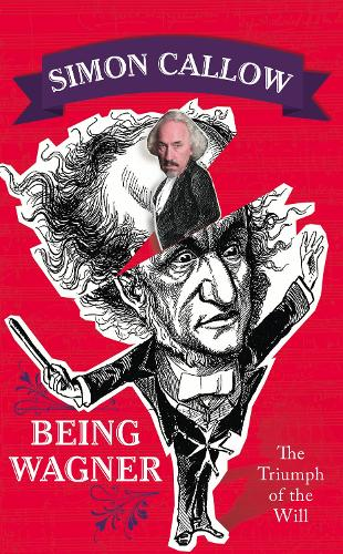 Being Wagner: The Triumph of the Will (Hardback)