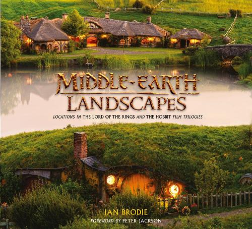 Middle-earth Landscapes: Locations in the Lord of the Rings and the Hobbit Film Trilogies (Hardback)
