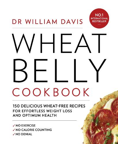 Wheat Belly Cookbook: 150 Delicious Wheat-Free Recipes for Effortless Weight Loss and Optimum Health (Paperback)