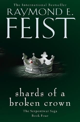 Shards of a Broken Crown - The Serpentwar Saga 4 (Paperback)
