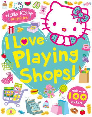 Hello Kitty: I Love Playing Shops! - Hello Kitty (Paperback)