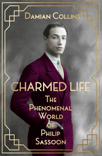 Charmed Life: The Phenomenal World of Philip Sassoon (Hardback)