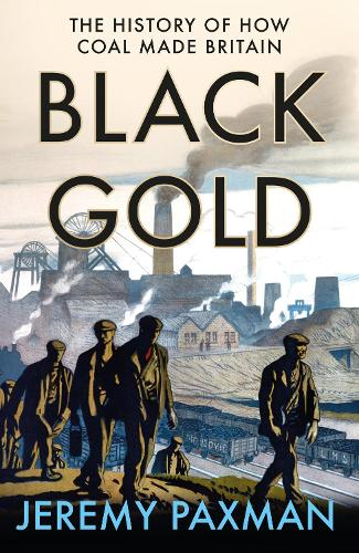 Black Gold: The History of How Coal Made Britain (Hardback)