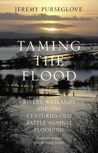 Taming the Flood: Rivers, Wetlands and the Centuries-Old Battle Against Flooding (Paperback)