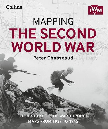 Mapping the Second World War: The History of the War Through Maps from 1939 to 1945 (Hardback)