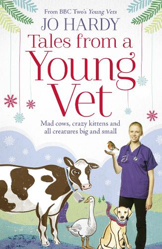 Tales from a Young Vet: Mad Cows, Crazy Kittens, and All Creatures Big and Small (Paperback)