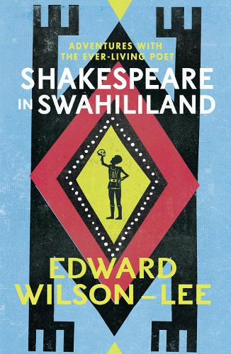 Shakespeare in Swahililand: Adventures with the Ever-Living Poet (Hardback)