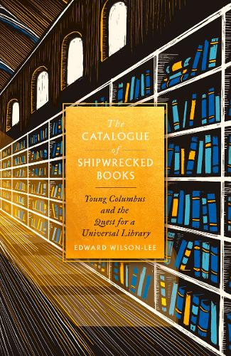 The Catalogue of Shipwrecked Books: Young Columbus and the Quest for a Universal Library (Hardback)