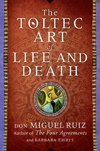 The Toltec Art of Life and Death (Paperback)
