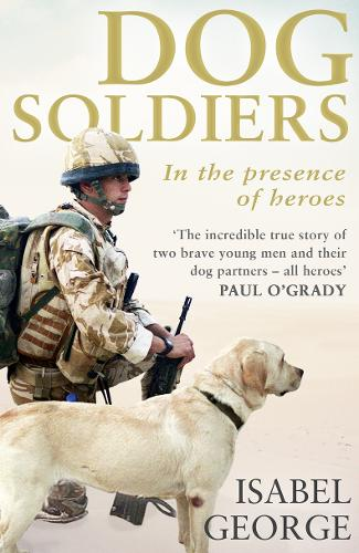 Dog Soldiers: Love, Loyalty and Sacrifice on the Front Line (Paperback)