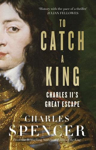 To Catch A King: Charles II's Great Escape (Hardback)