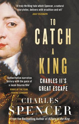 To Catch A King: Charles II's Great Escape (Paperback)