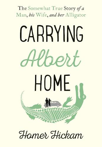 Carrying Albert Home: The Somewhat True Story of a Man, His Wife and Her Alligator (Hardback)