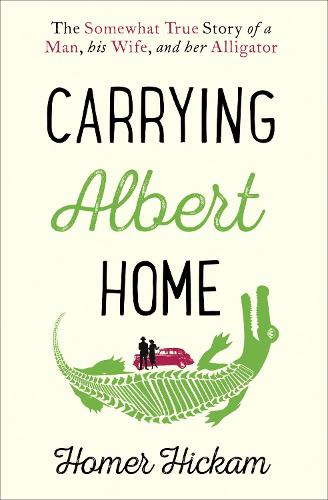 Carrying Albert Home: The Somewhat True Story of a Man, His Wife and Her Alligator (Paperback)