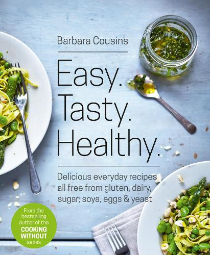 Easy Tasty Healthy: All Recipes Free from Gluten, Dairy, Sugar, Soya, Eggs and Yeast (Paperback)
