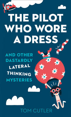 The Pilot Who Wore a Dress: And Other Dastardly Lateral Thinking Mysteries (Hardback)