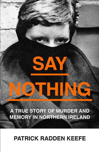 Say Nothing: A True Story of Murder and Memory in Northern Ireland (Hardback)