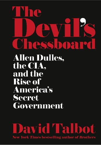 The Devil's Chessboard: Allen Dulles, the CIA, and the Rise of America's Secret Government (Hardback)