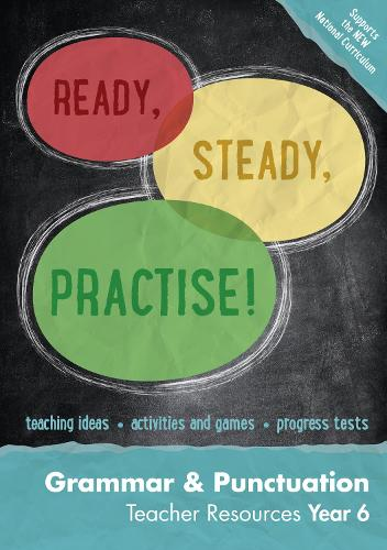 Year 6 Grammar and Punctuation Teacher Resources: English KS2 - Ready, Steady, Practise! (Spiral bound)