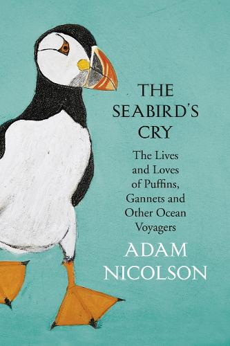 The Seabird's Cry: The Lives and Loves of Puffins, Gannets and Other Ocean Voyagers (Hardback)