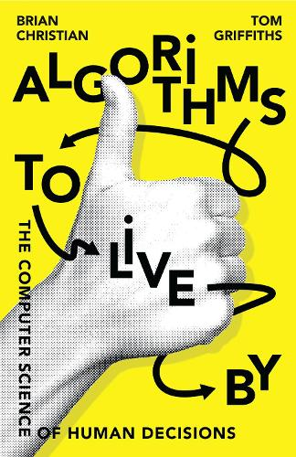 Algorithms to Live By: The Computer Science of Human Decisions (Hardback)