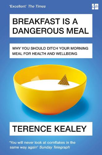 Breakfast is a Dangerous Meal: Why You Should Ditch Your Morning Meal for Health and Wellbeing (Paperback)