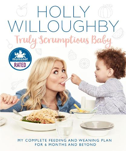 Truly Scrumptious Baby: My Complete Feeding and Weaning Plan for 6 Months and Beyond (Hardback)