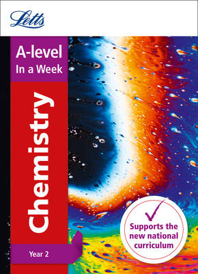 A -level Chemistry Year 2 In a Week: Ideal for Home Learning, 2021 Assessments and 2022 Exams - Letts A-level Revision Success (Paperback)