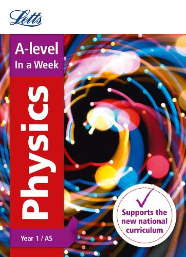 A -level Physics Year 1 (and AS) In a Week - Letts A-level Revision Success (Paperback)