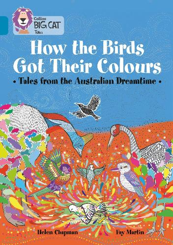 How the Birds Got Their Colours: Tales from the Australian Dreamtime: Band 13/Topaz - Collins Big Cat (Paperback)